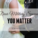 Dear Military Spouse, You Matter.