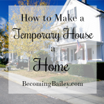 Tips for Making a Temporary House a Home