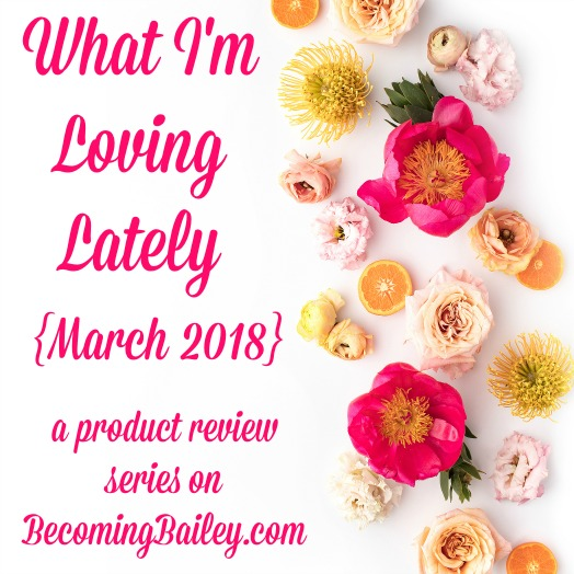 What I'm Loving Lately {March 2018}