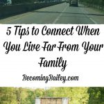 5 Tips To Connect When You Live Far From Your Family