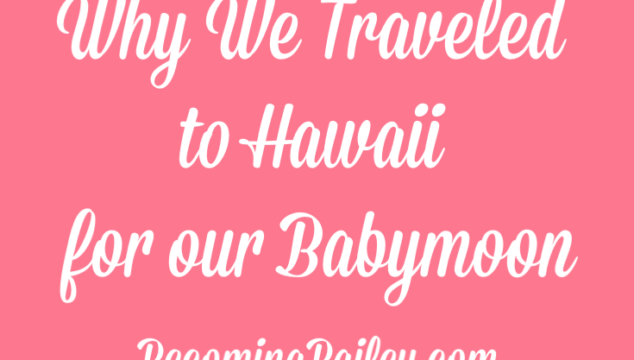 Why We Visited Hawaii for Our Babymoon